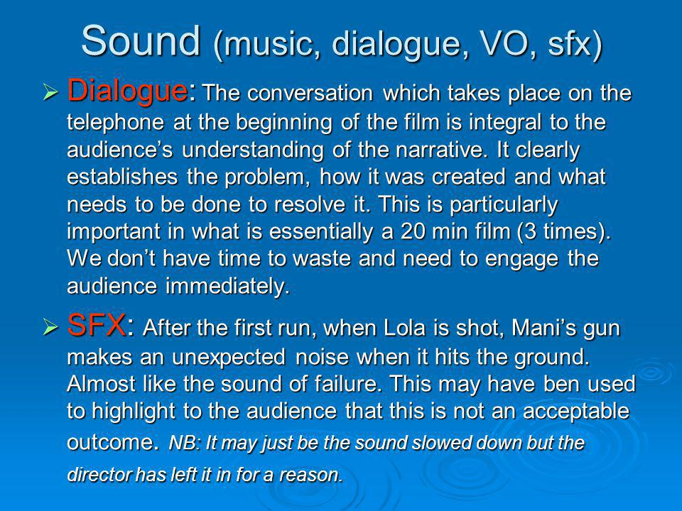 Sound (music, dialogue, VO, sfx) Dialogue: The conversation which takes place on the telephone at the beginning of the film is integral to the audienc