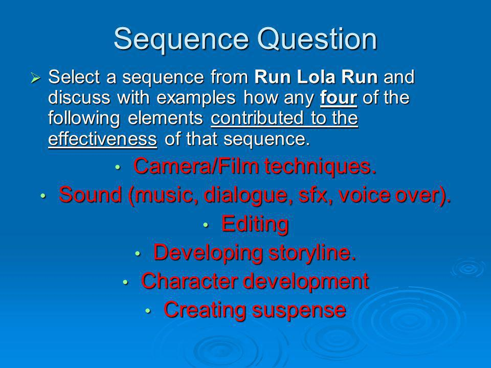 Sequence Question Select a sequence from Run Lola Run and discuss with examples how any four of the following elements contributed to the effectivenes