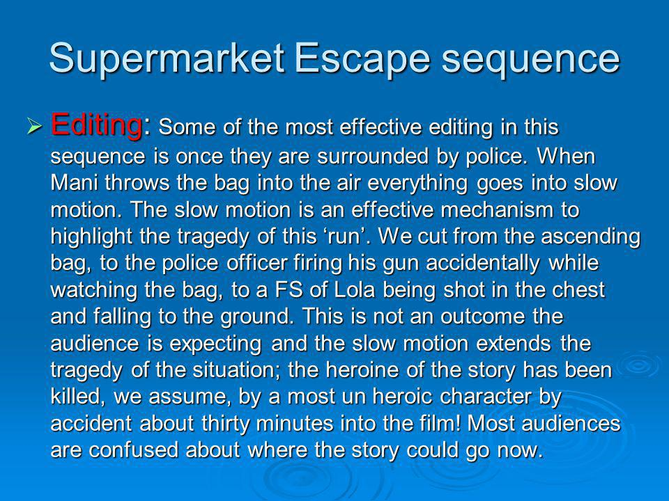 Supermarket Escape sequence Editing: Some of the most effective editing in this sequence is once they are surrounded by police. When Mani throws the b
