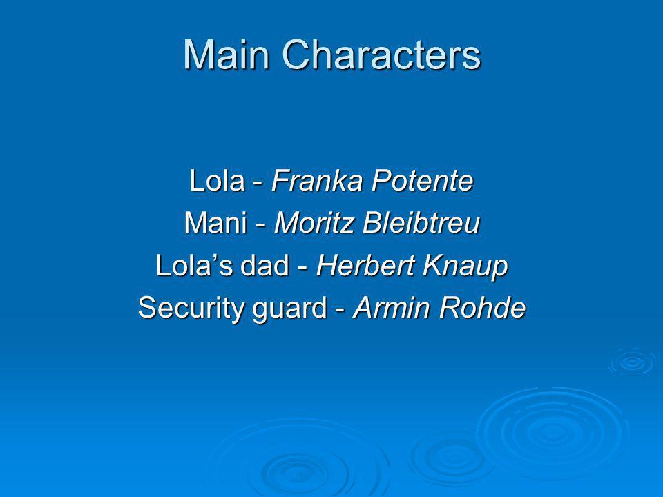 Main Characters Lola - Franka Potente Mani - Moritz Bleibtreu Lolas dad - Herbert Knaup Security guard - Armin Rohde