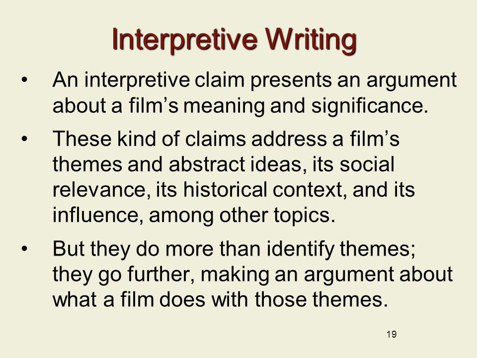 19 Interpretive Writing An interpretive claim presents an argument about a films meaning and significance. These kind of claims address a films themes