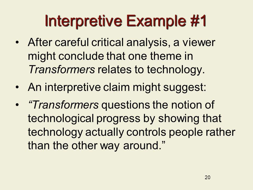 20 Interpretive Example #1 After careful critical analysis, a viewer might conclude that one theme in Transformers relates to technology. An interpret