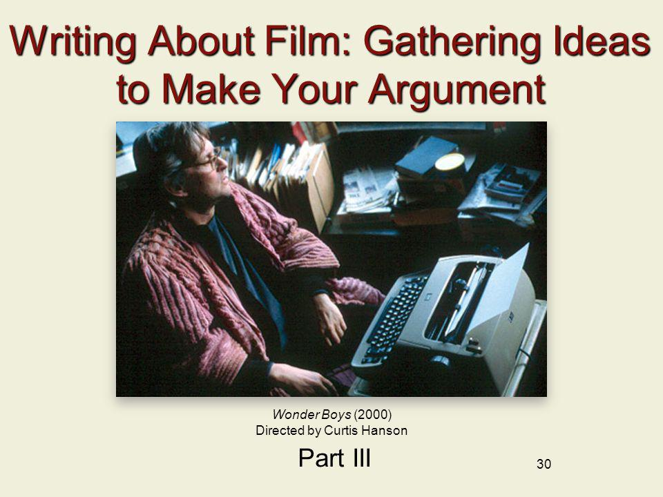 30 Writing About Film: Gathering Ideas to Make Your Argument Part III Wonder Boys (2000) Directed by Curtis Hanson