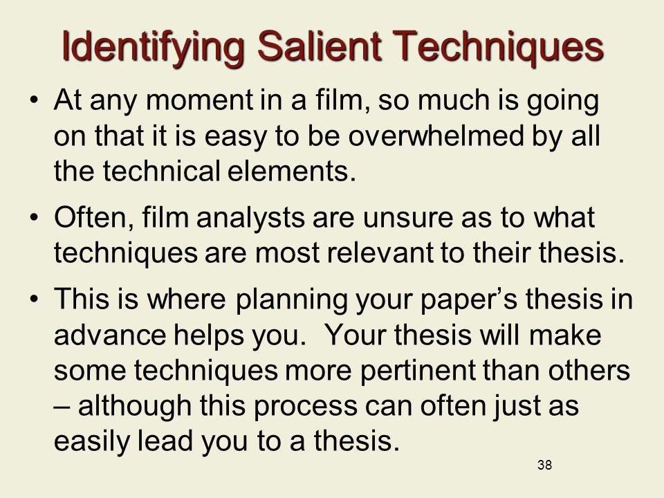 38 Identifying Salient Techniques At any moment in a film, so much is going on that it is easy to be overwhelmed by all the technical elements. Often,
