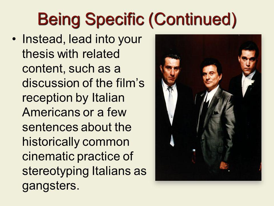 Being Specific (Continued) Instead, lead into your thesis with related content, such as a discussion of the films reception by Italian Americans or a