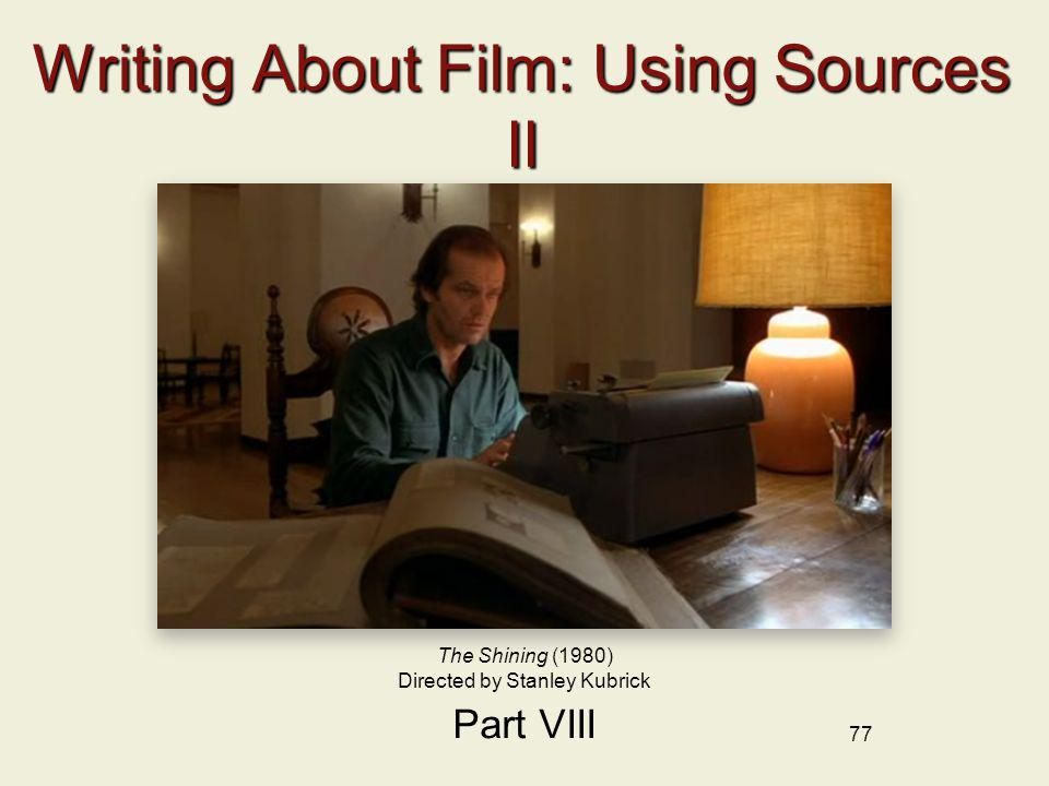 77 Writing About Film: Using Sources II Part VIII The Shining (1980) Directed by Stanley Kubrick
