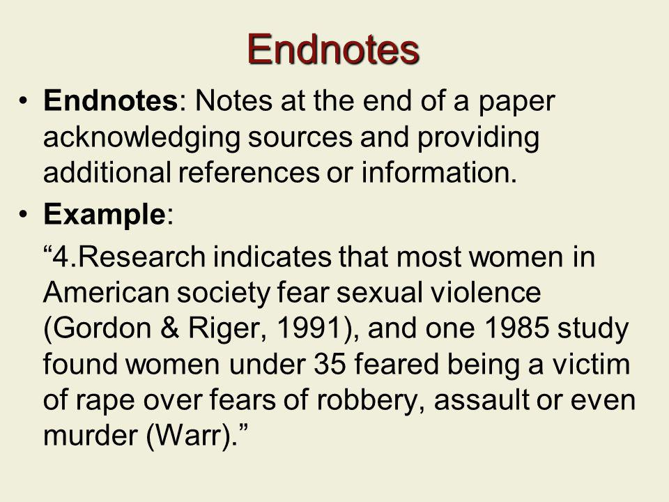 Endnotes Endnotes: Notes at the end of a paper acknowledging sources and providing additional references or information. Example: 4.Research indicates