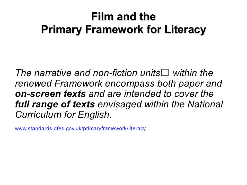 Film and the Primary Framework for Literacy The narrative and non-fiction units within the renewed Framework encompass both paper and on-screen texts