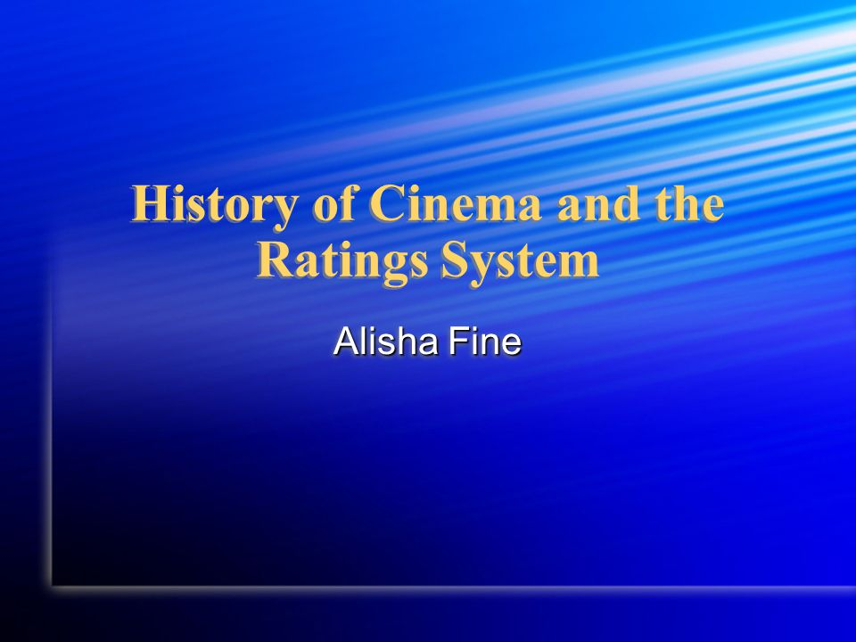 History of Cinema and the Ratings System Alisha Fine