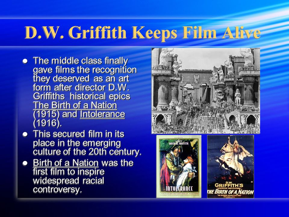 D.W. Griffith Keeps Film Alive The middle class finally gave films the recognition they deserved as an art form after director D.W. Griffiths historic