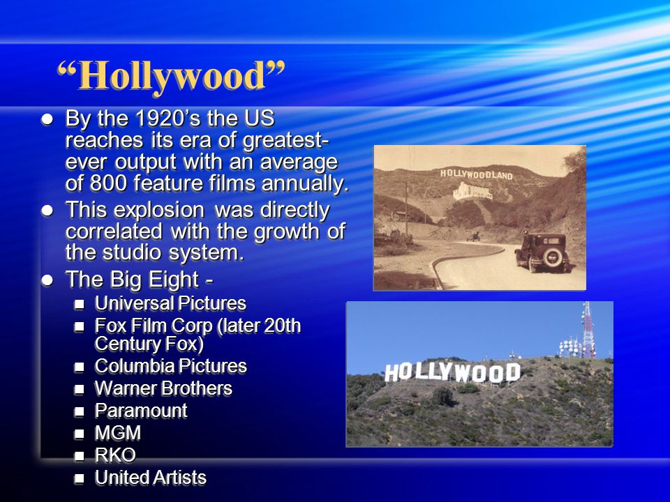 Hollywood By the 1920s the US reaches its era of greatest- ever output with an average of 800 feature films annually.