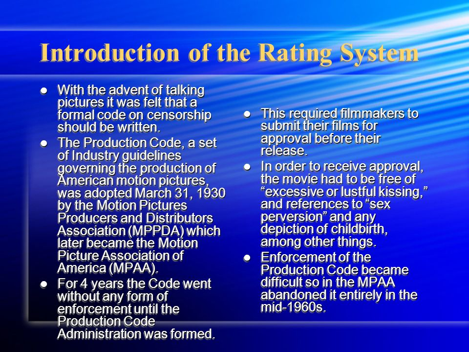 Introduction of the Rating System With the advent of talking pictures it was felt that a formal code on censorship should be written.