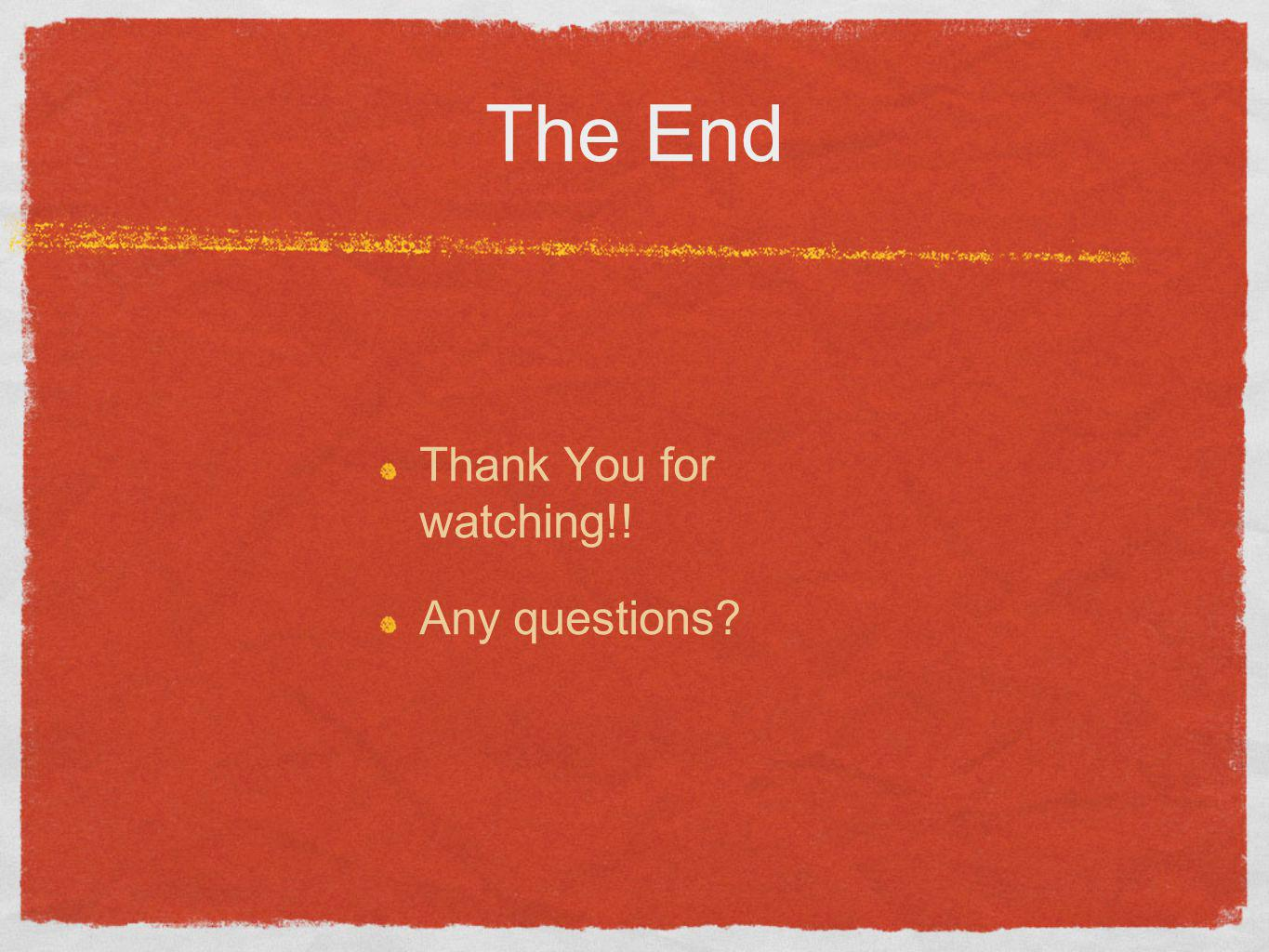 The End Thank You for watching!! Any questions?