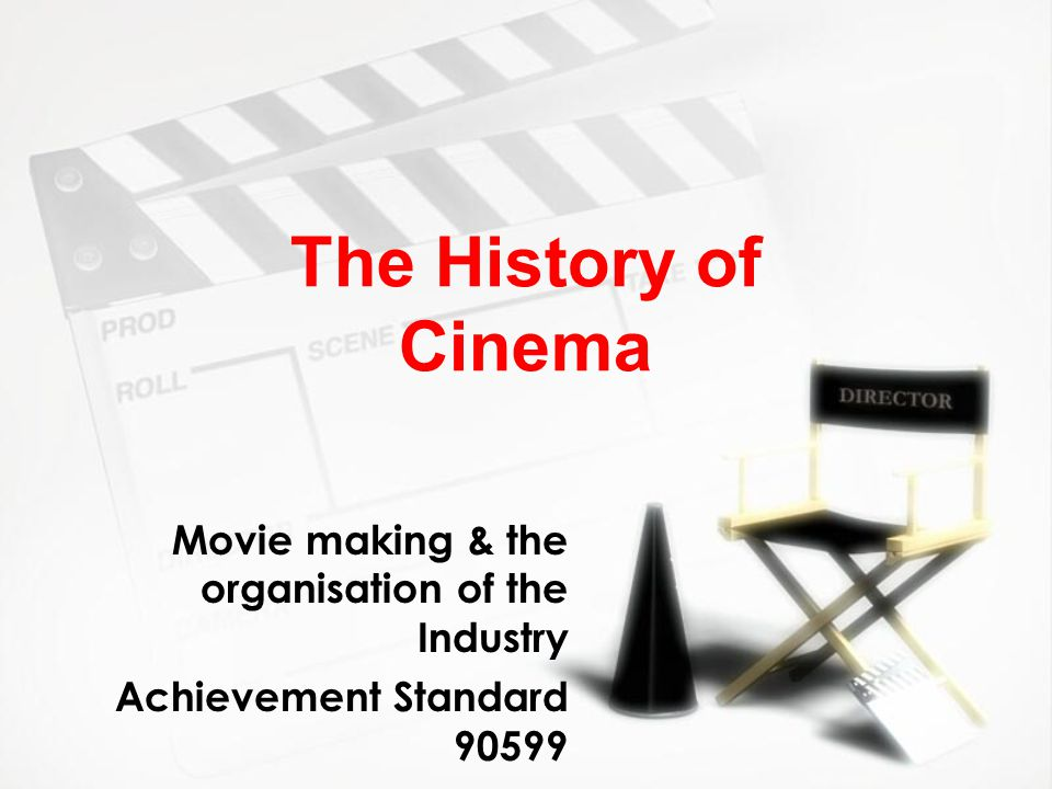 The History of Cinema Movie making & the organisation of the Industry Achievement Standard 90599 Movie making & the organisation of the Industry Achie