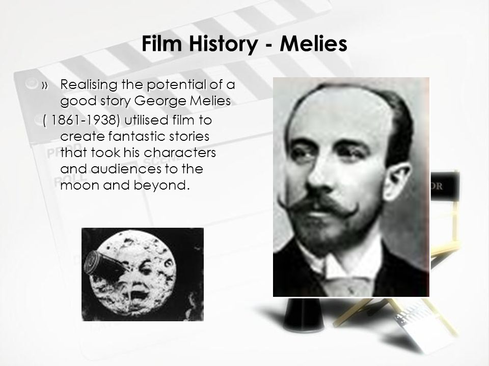 Film History - Melies »Realising the potential of a good story George Melies ( 1861-1938) utilised film to create fantastic stories that took his char