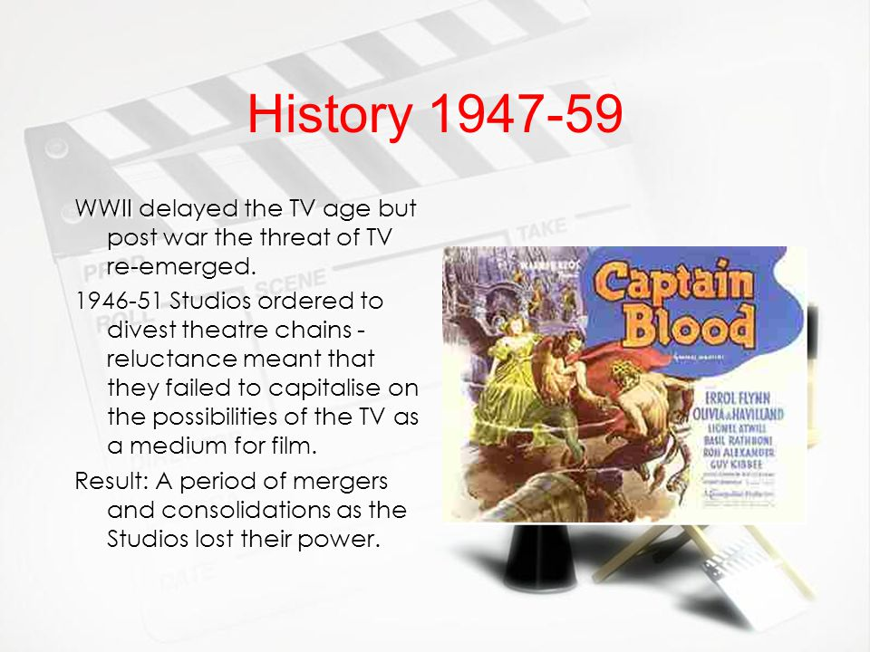 History 1947-59 WWII delayed the TV age but post war the threat of TV re-emerged. 1946-51 Studios ordered to divest theatre chains - reluctance meant