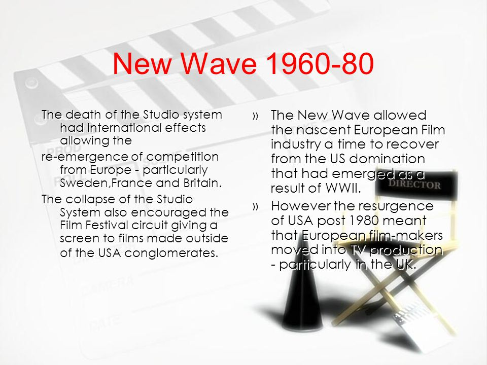 New Wave 1960-80 The death of the Studio system had international effects allowing the re-emergence of competition from Europe - particularly Sweden,F