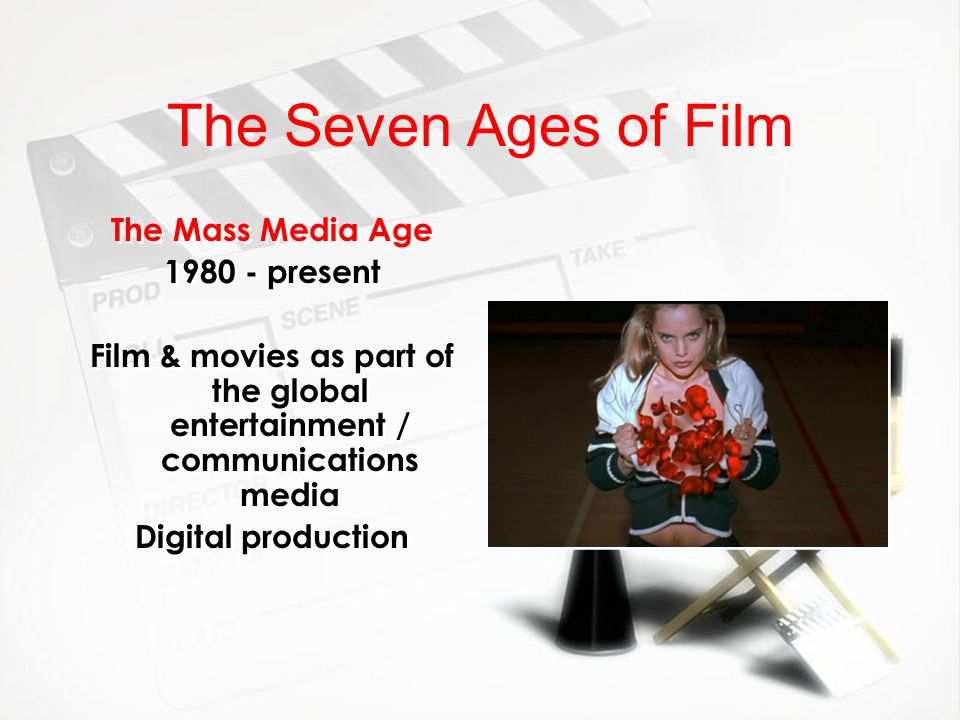 The Seven Ages of Film The Mass Media Age 1980 - present Film & movies as part of the global entertainment / communications media Digital production T
