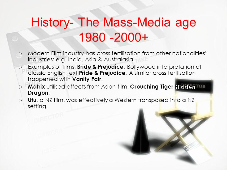 History- The Mass-Media age 1980 -2000+ »Modern Film industry has cross fertilisation from other nationalities industries: e.g. India, Asia & Australa