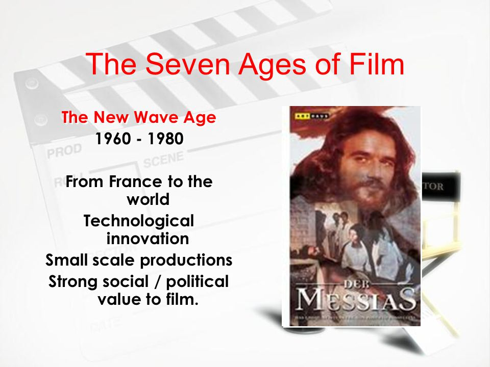 The Seven Ages of Film The Mass Media Age 1980 - present Film & movies as part of the global entertainment / communications media Digital production The Mass Media Age 1980 - present Film & movies as part of the global entertainment / communications media Digital production