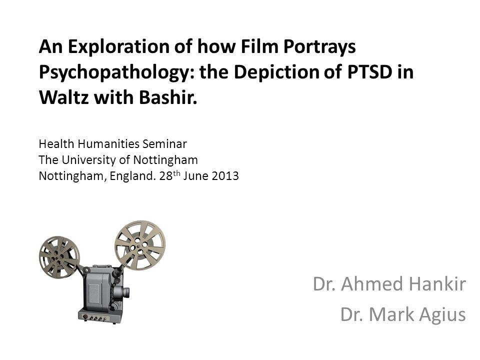 An Exploration of how Film Portrays Psychopathology: the Depiction of PTSD in Waltz with Bashir. Health Humanities Seminar The University of Nottingha