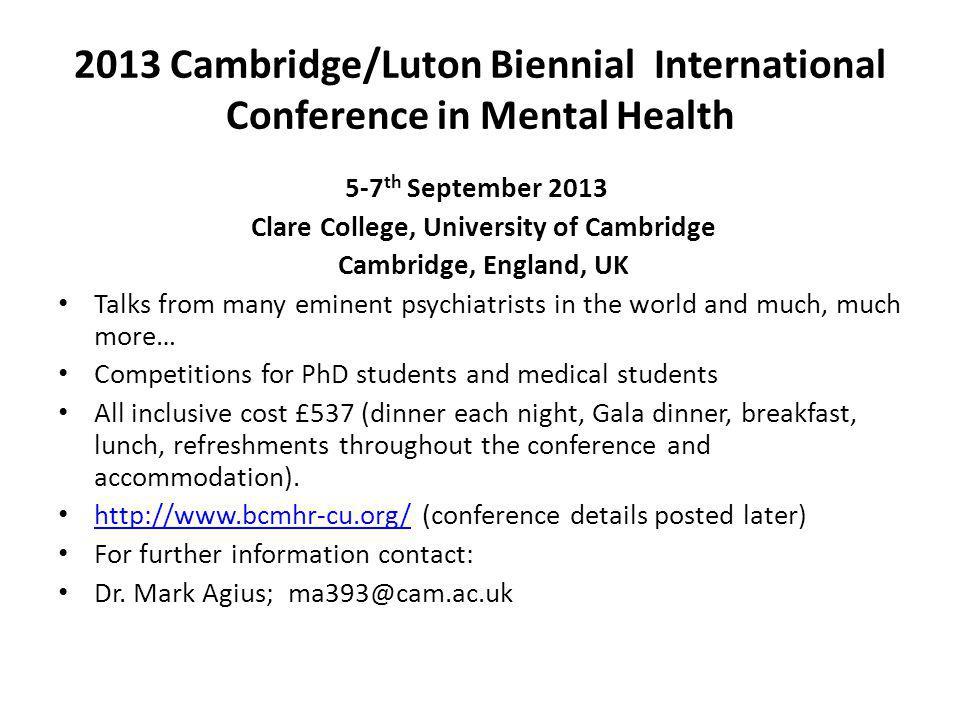 2013 Cambridge/Luton Biennial International Conference in Mental Health 5-7 th September 2013 Clare College, University of Cambridge Cambridge, Englan
