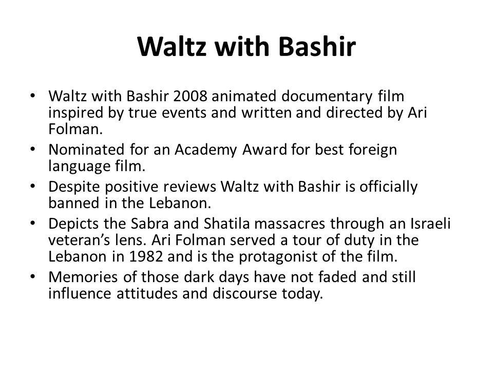 Waltz with Bashir Waltz with Bashir 2008 animated documentary film inspired by true events and written and directed by Ari Folman. Nominated for an Ac
