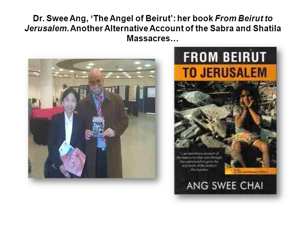 Dr. Swee Ang, The Angel of Beirut: her book From Beirut to Jerusalem. Another Alternative Account of the Sabra and Shatila Massacres…