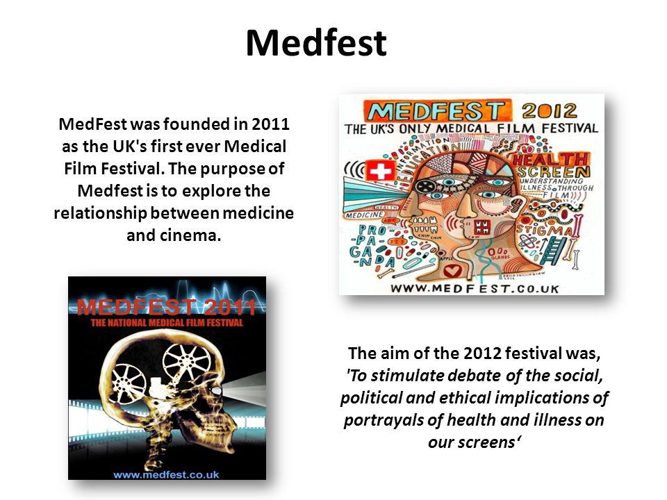 Medfest MedFest was founded in 2011 as the UK's first ever Medical Film Festival. The purpose of Medfest is to explore the relationship between medici