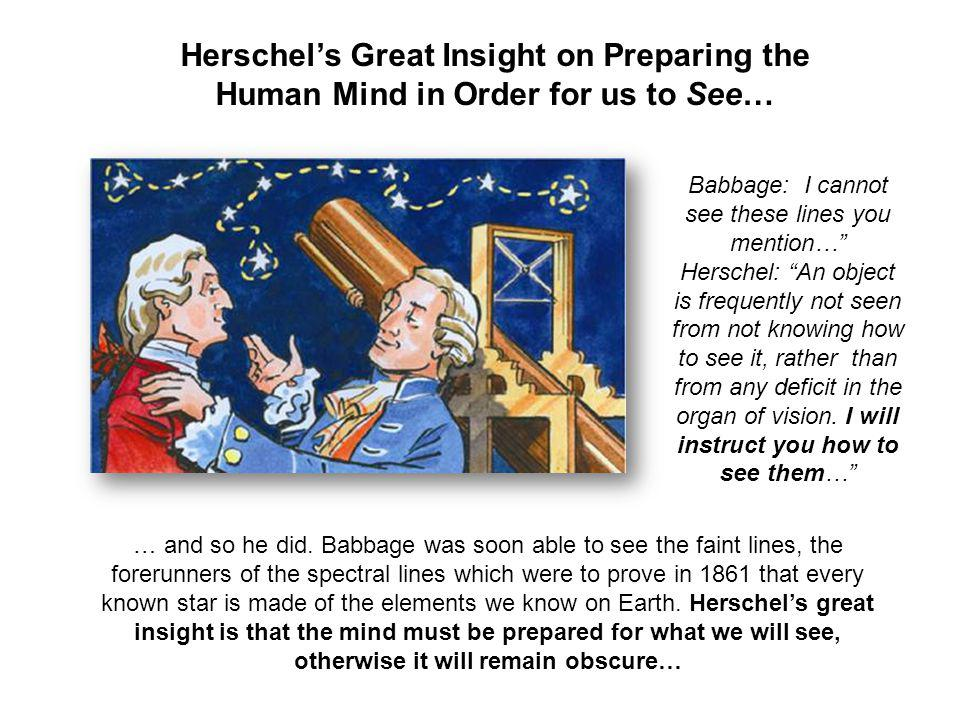 Babbage: I cannot see these lines you mention… Herschel: An object is frequently not seen from not knowing how to see it, rather than from any deficit