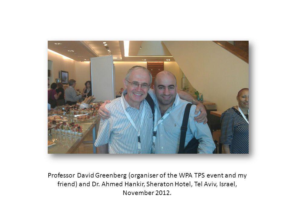 Professor David Greenberg (organiser of the WPA TPS event and my friend) and Dr. Ahmed Hankir, Sheraton Hotel, Tel Aviv, Israel, November 2012.