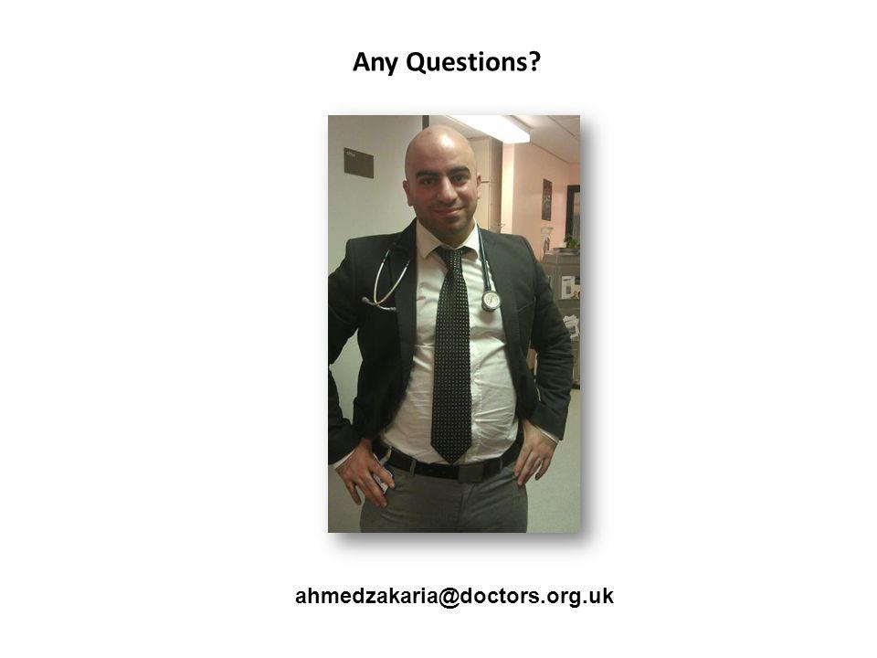Any Questions? ahmedzakaria@doctors.org.uk