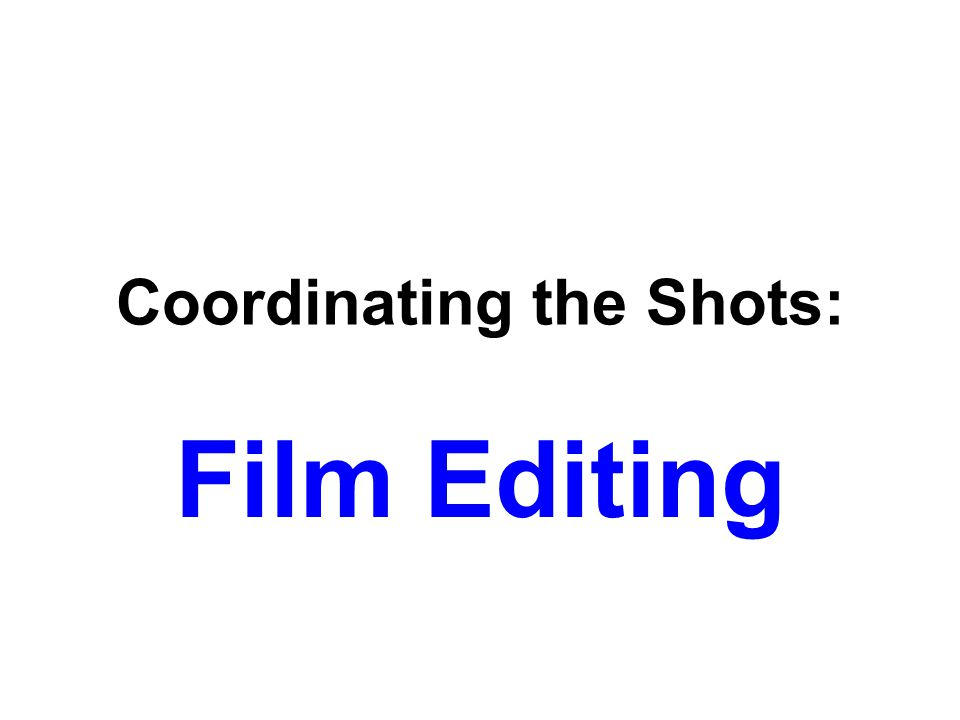 Coordinating the Shots: Film Editing