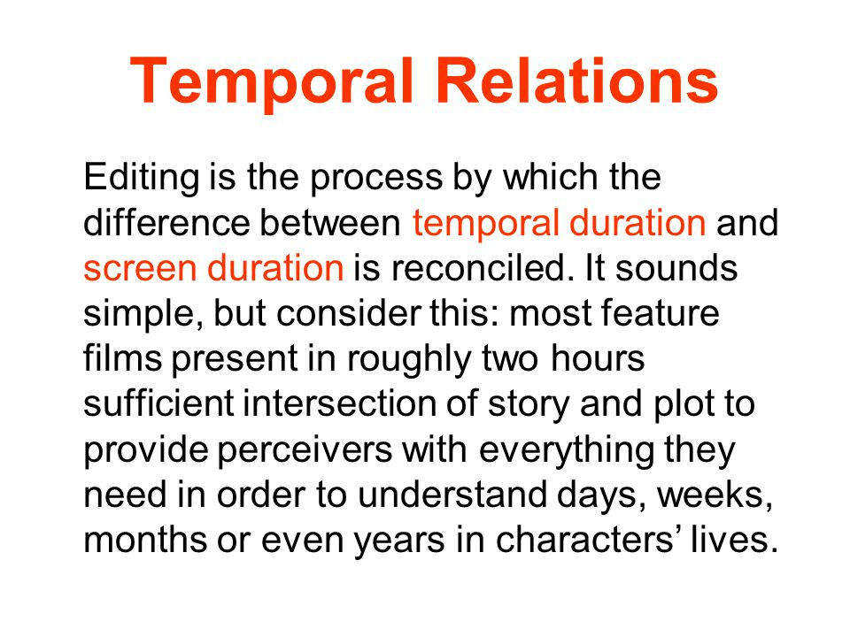 Temporal Relations Editing is the process by which the difference between temporal duration and screen duration is reconciled. It sounds simple, but c