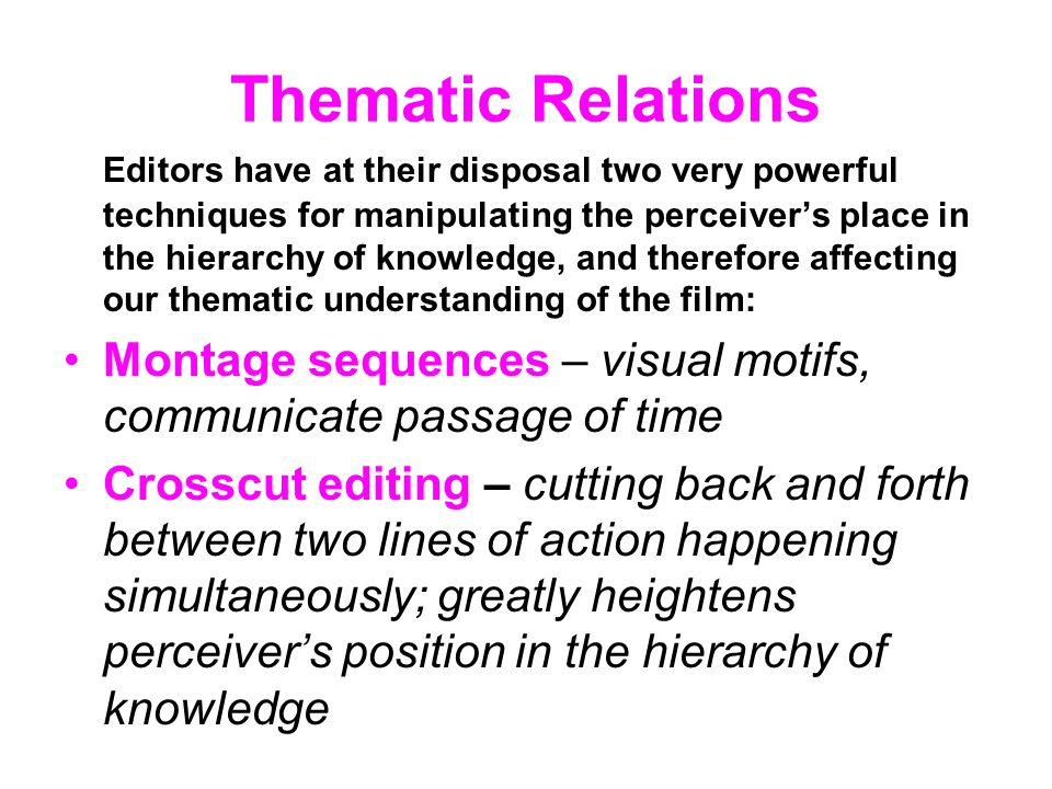 Thematic Relations Editors have at their disposal two very powerful techniques for manipulating the perceivers place in the hierarchy of knowledge, an