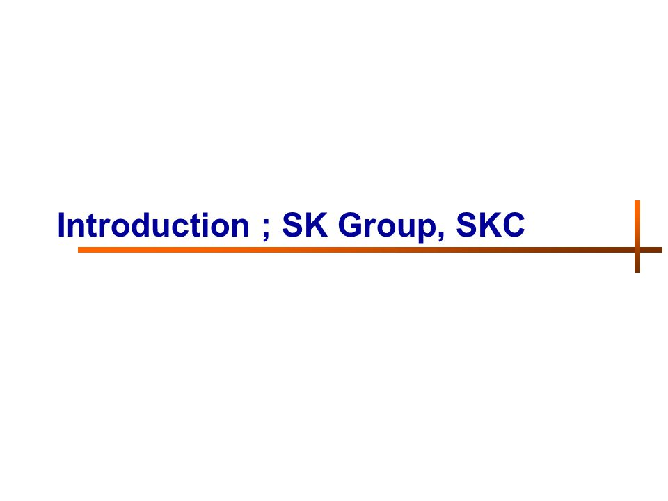A powerful company that is creating a happy society with the backing of peoples trust 1.SK Group 2004 Total Sales : US$ 53,745 million ; - Energy&Chemicals 42%, Telecommunications 27%, Trading&Service 31% - The 4 th biggest Group in Korea SKC, SK Corp., SK Chemicals, SK Gas, SK E&S SK Telecom, SK C&C, SK Telink, SK Telesys SK Networks, SK E&C, SK Shipping, Sheraton Walkerhill