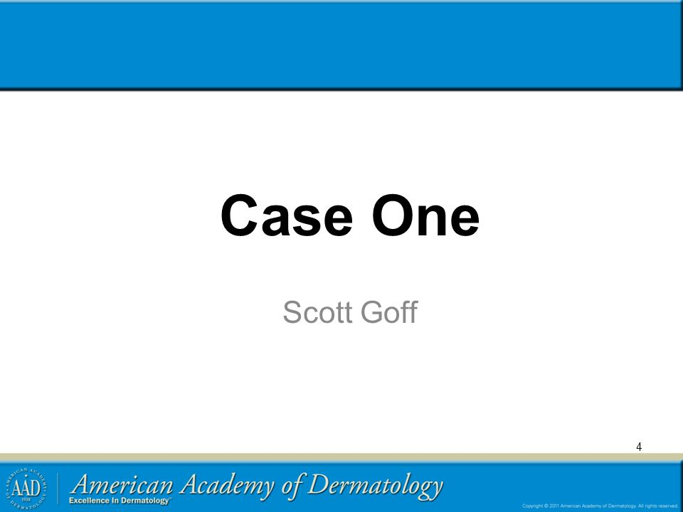 5 Case One: History HPI: Scott Goff is a 28-year-old male who presents with blotches on his upper back and chest for several years.
