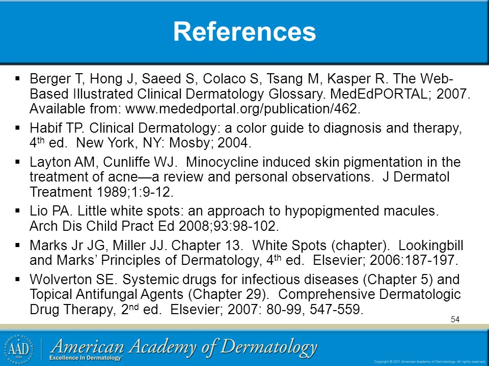 54 References Berger T, Hong J, Saeed S, Colaco S, Tsang M, Kasper R. The Web- Based Illustrated Clinical Dermatology Glossary. MedEdPORTAL; 2007. Ava