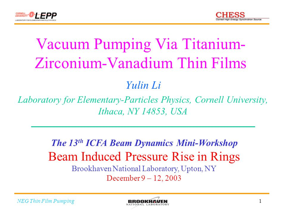 1 Vacuum Pumping Via Titanium- Zirconium-Vanadium Thin Films Yulin Li Laboratory for Elementary-Particles Physics, Cornell University, Ithaca, NY 1485