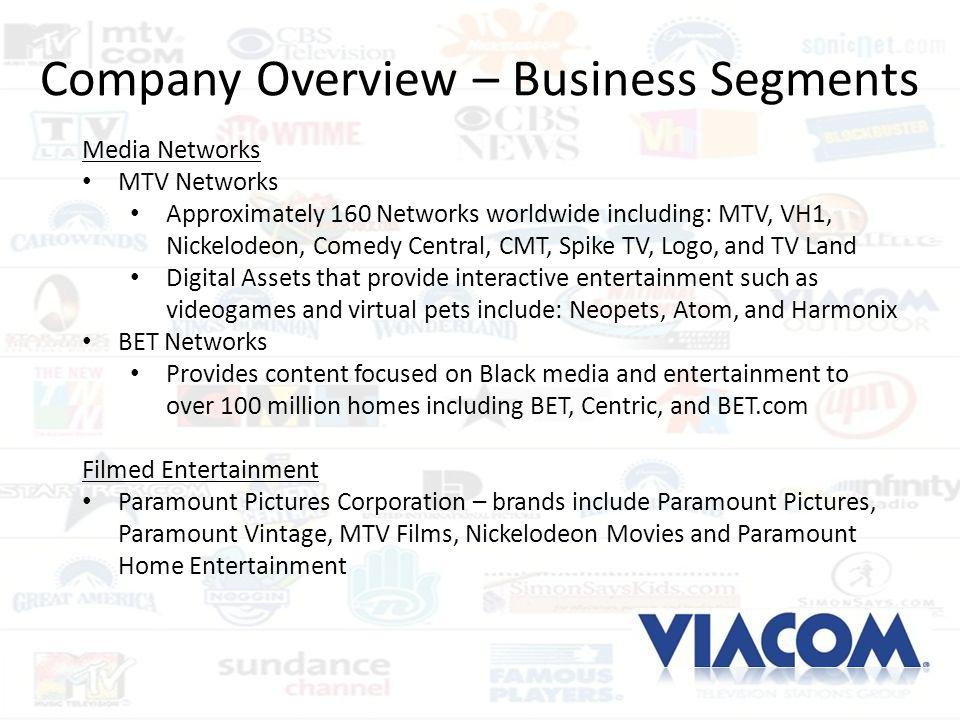 Company Overview – Business Segments Media Networks MTV Networks Approximately 160 Networks worldwide including: MTV, VH1, Nickelodeon, Comedy Central