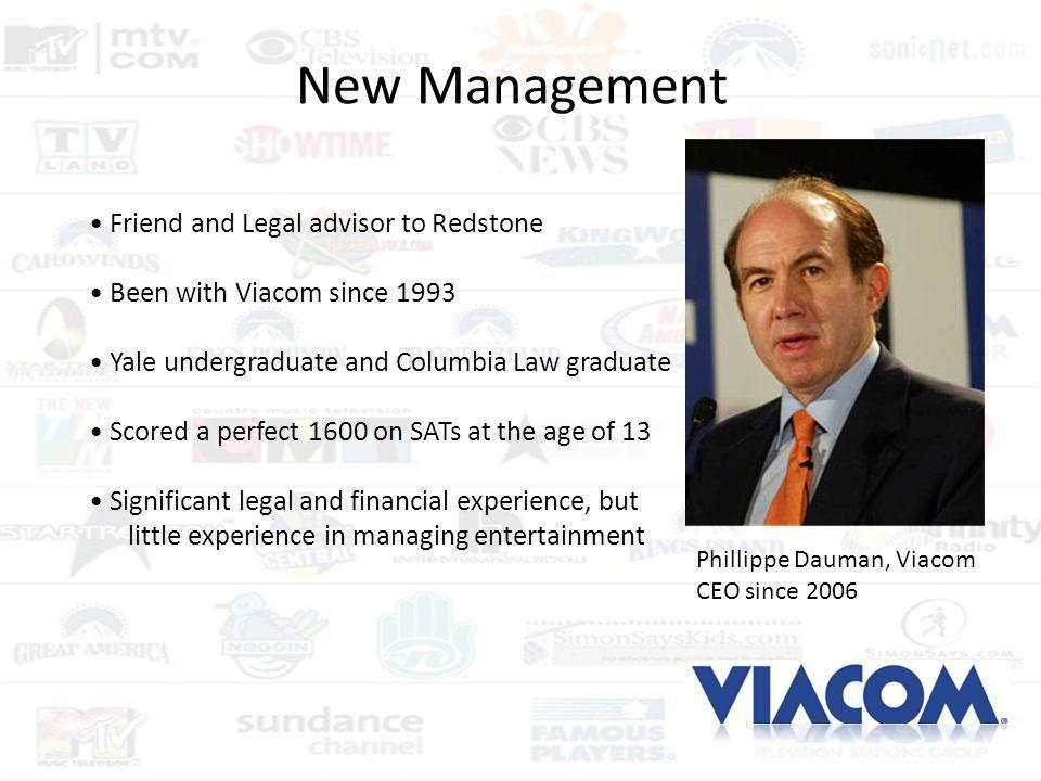 New Management Friend and Legal advisor to Redstone Been with Viacom since 1993 Yale undergraduate and Columbia Law graduate Scored a perfect 1600 on
