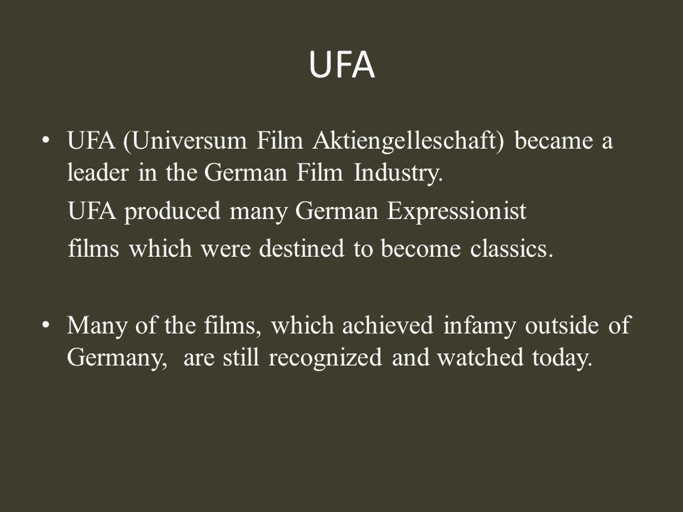 UFA UFA (Universum Film Aktiengelleschaft) became a leader in the German Film Industry. UFA produced many German Expressionist films which were destin