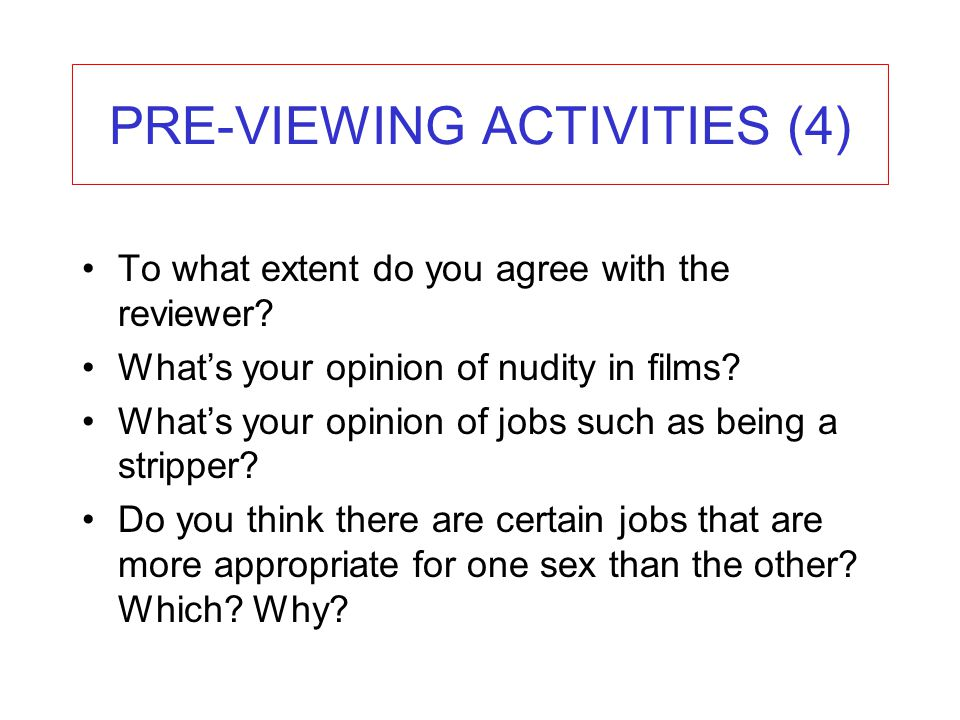 PRE-VIEWING ACTIVITIES (4) To what extent do you agree with the reviewer? Whats your opinion of nudity in films? Whats your opinion of jobs such as be