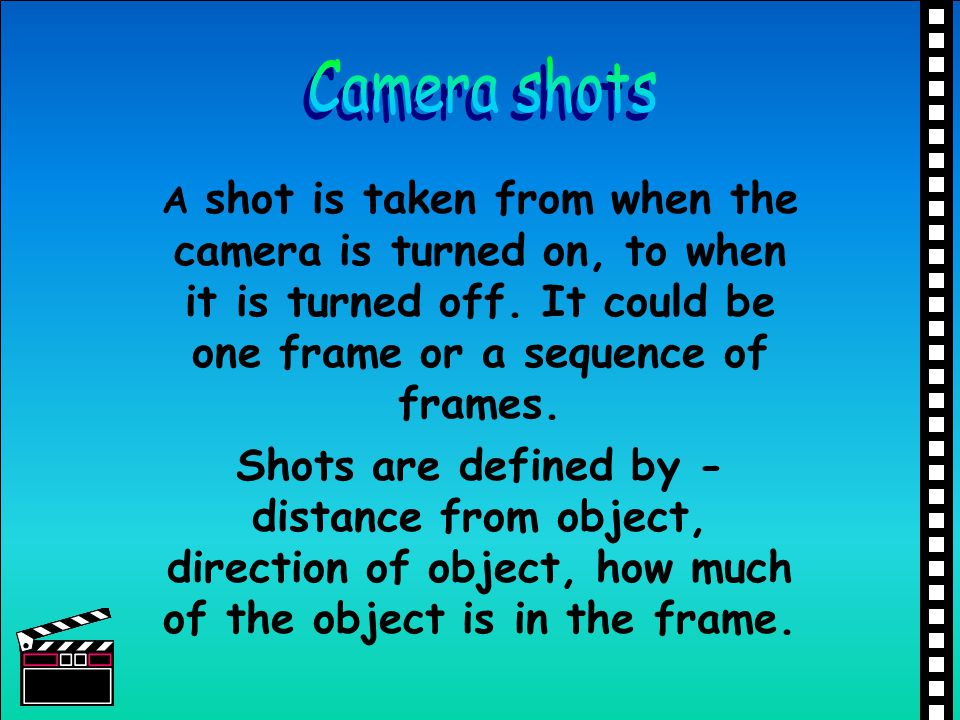 A shot is taken from when the camera is turned on, to when it is turned off.