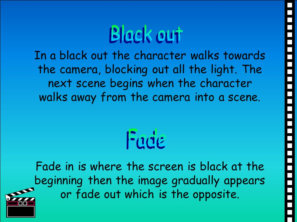 In a black out the character walks towards the camera, blocking out all the light. The next scene begins when the character walks away from the camera