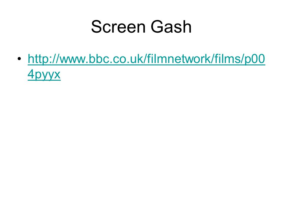 Screen Gash http://www.bbc.co.uk/filmnetwork/films/p00 4pyyxhttp://www.bbc.co.uk/filmnetwork/films/p00 4pyyx