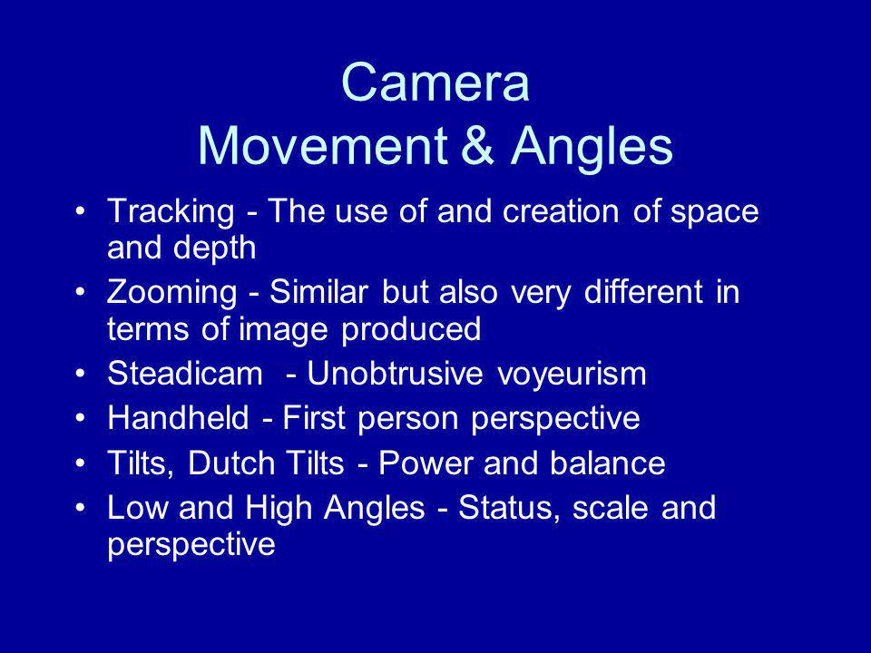 Camera Movement & Angles Tracking - The use of and creation of space and depth Zooming - Similar but also very different in terms of image produced St