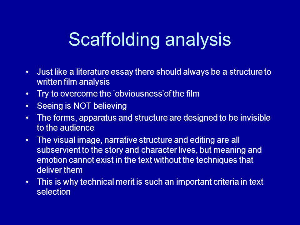 Scaffolding analysis Just like a literature essay there should always be a structure to written film analysis Try to overcome the obviousnessof the fi