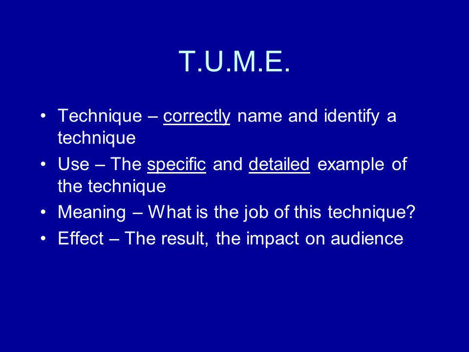 T.U.M.E. Technique – correctly name and identify a technique Use – The specific and detailed example of the technique Meaning – What is the job of thi