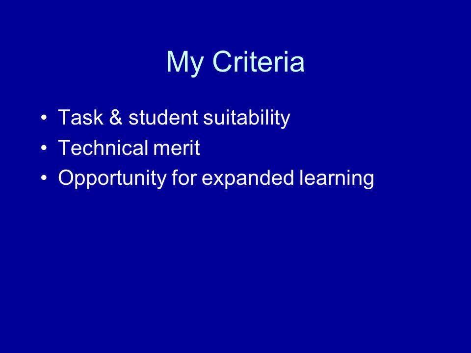 My Criteria Task & student suitability Technical merit Opportunity for expanded learning